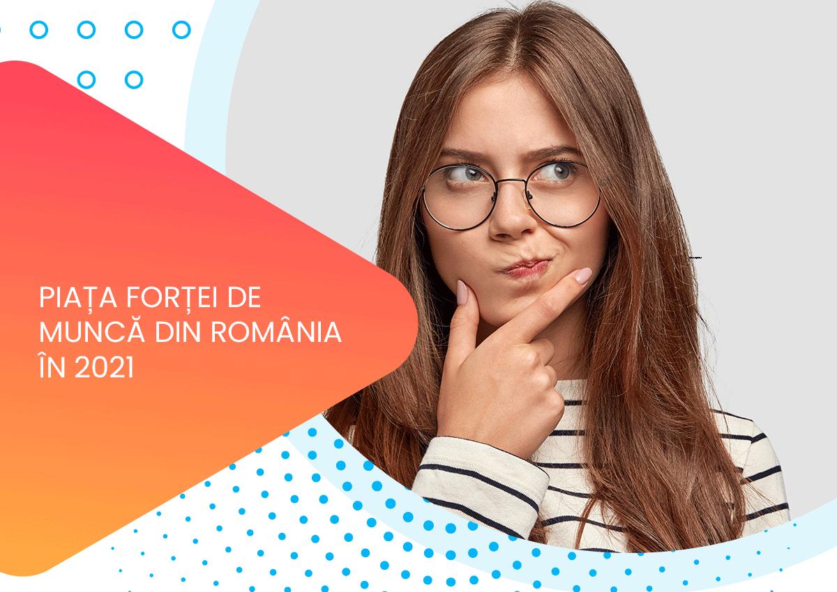 DESPRE PIAȚA FORȚEI DE MUNCĂ DIN ROMÂNIA ÎN 2021