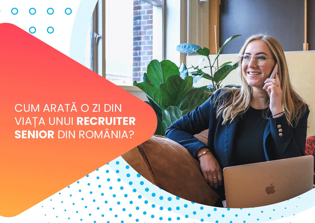 O ZI DIN VIATA UNUI RECRUITER SENIOR DINTR-O AGENȚIE DE RECRUTARE DIN ROMANIA